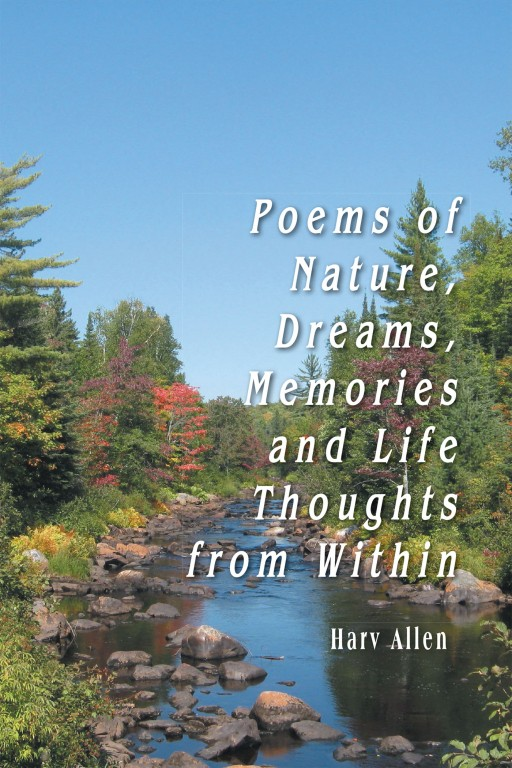 Harv Allen's New Book 'Poems of Nature, Dreams, Memories, and Life Thoughts From Within' Brings Out Profound Verses About the World, Nature, and the Mind