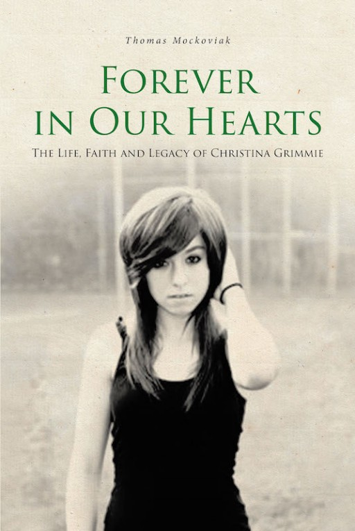 Thomas Mockoviak's New Book 'Forever in Our Hearts: The Life, Faith, and Legacy of Christina Grimmie' Shares the Life of a Celebrity That Inspires Hope and Compassion to All