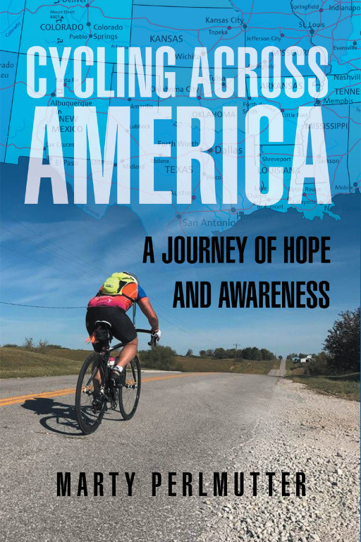 Marty Perlmutter's New Book 'Cycling Across America: A Journey of Hope and Awareness' Shares Stories Collected from the Author's Bicycle Journey Across the Country