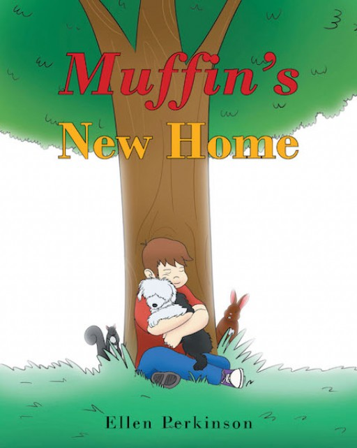 Ellen Perkinson's New Book 'Muffin's New Home' is an Exciting Tale of a Dog and Her Grand Adventures With Friends and Family