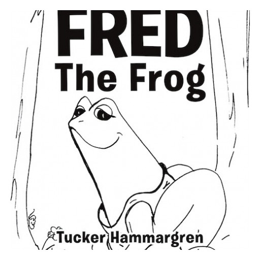 Tucker Hammargren's New Book 'Fred the Frog' is a Riveting Tale of a Frog's Discovery of His True Purpose.