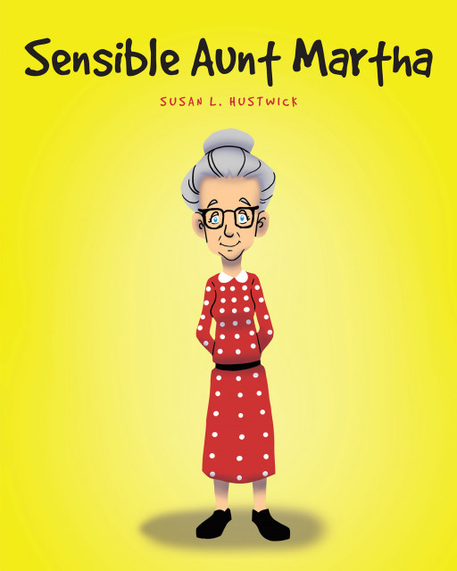 Susan L. Hustwick's New Book, 'Sensible Aunt Martha' is an Inspirational Story Based on Real-Life Experiences About a Very Sensible Aunt and a Niece Who Visits Her