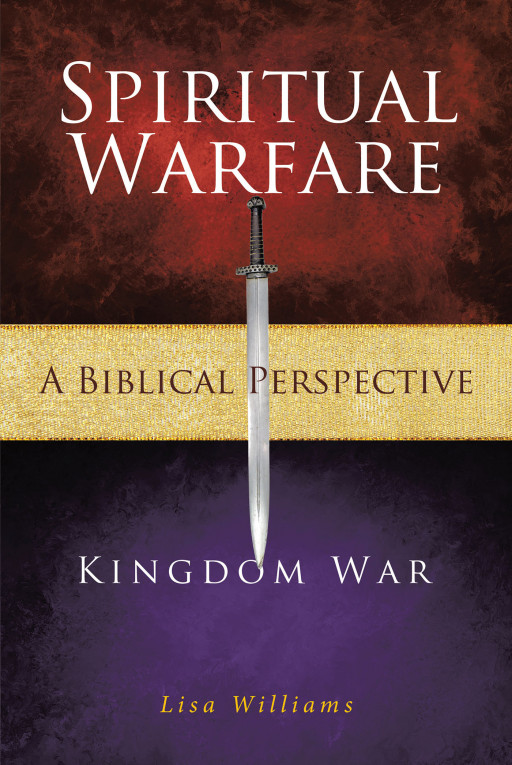 Lisa William's New Book, 'Spiritual Warfare - a Biblical Perspective: Kingdom War', is an Interesting Written Study Providing Insights About Spiritual Wars