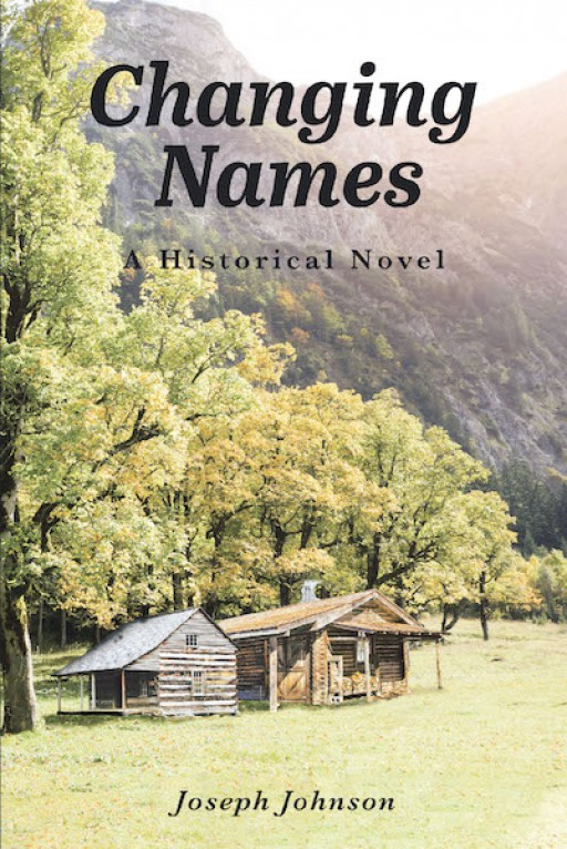 Joseph Johnson's New Book, 'Changing Names: A Historical Novel' is a Compelling Story of One Branch of the Family Based on the Events That Could Have Occurred