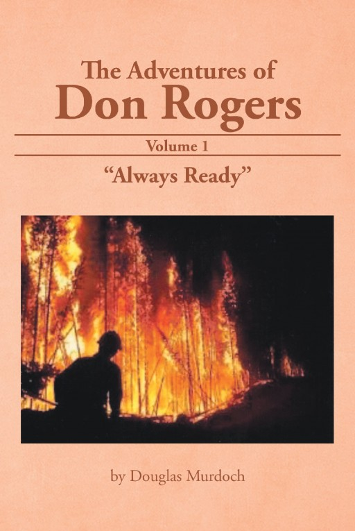 """Author Douglas Murdoch's New Book """"The Adventures of Don Rogers Volume One"""" is an Exciting Chronicle of Stories From the Life of a Young Man With Plenty to Tell."""