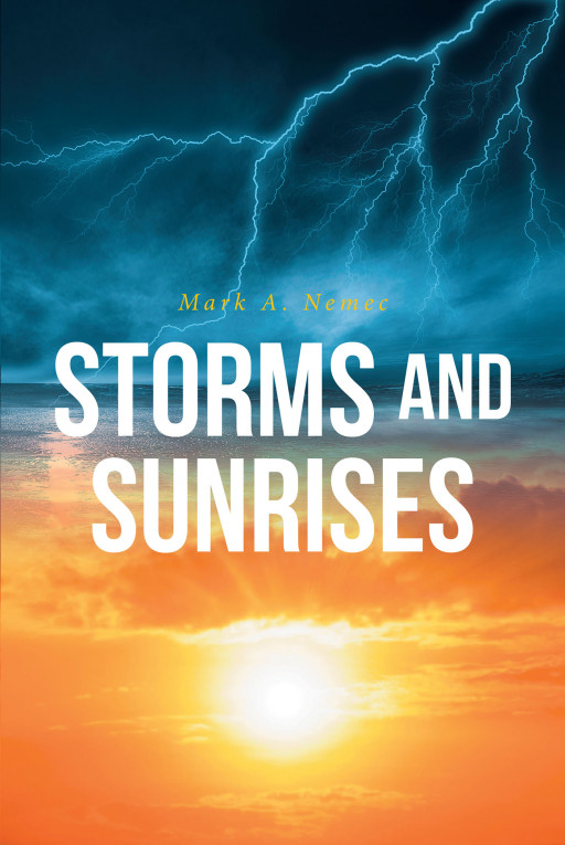 Mark A. Nemec's New Book 'Storms and Sunrises' Chronicles a Fascinating Journey Across Faith and the Troubles of Life