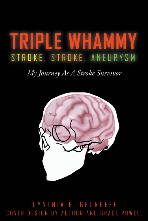 Cynthia E. Georgeff's New Book 'TRIPLE WHAMMY: STROKE, STROKE, ANEURYSM' is a Poignant Tale of a Stroke Survivor Who Beats the Odds and Lives a Fulfilling Life