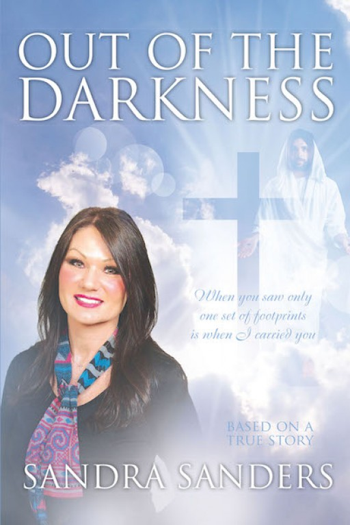 Sandra Sanders's New Book 'Out of the Darkness' is a Defining Narrative of a Woman's Transformative Journey of Faith Amid the Sorrows of Her Life