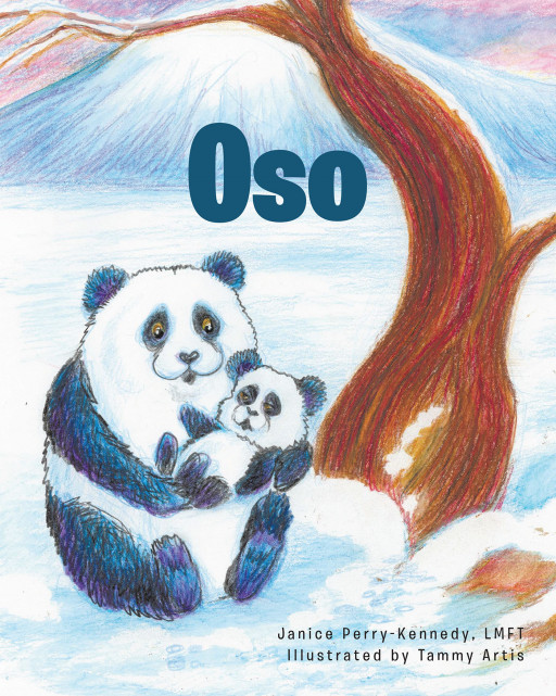 Janice Perry-Kennedy's New Book, 'Oso', is a Lovely Story Showing the Beauty of Parental Love Critical to Attachment and the Comfort and Safety It Brings