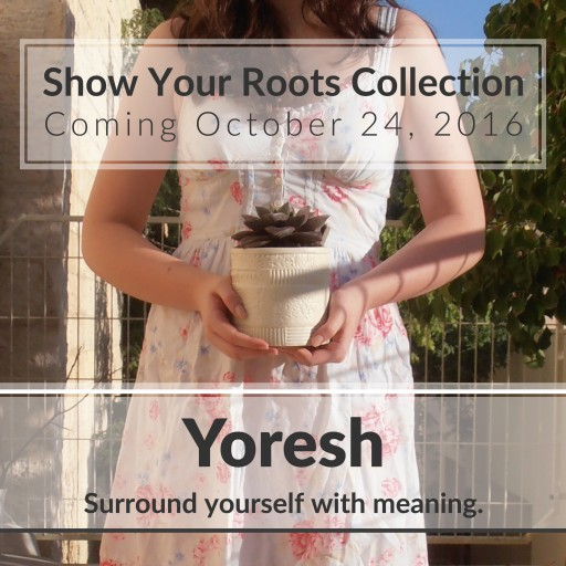 "Yoresh Launches the ""Show Your Roots Signature Collection"" of ""Romantic in Hebrew"" Themed, Ceramic Art."