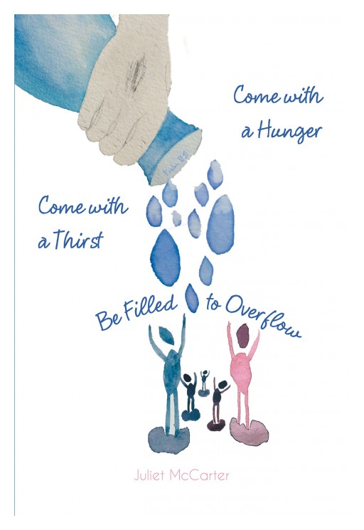 Juliet McCarter's New Book 'Come With a Hunger, Come With a Thirst' Reminds Weary People of God's Love and Promise of Rest and Contentment in Their Lives