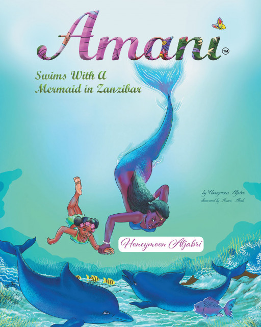 Honeymoon Aljabri's New Book 'Amani Swims With a Mermaid in Zanzibar' Is an Enchanting Read of a Little Girl on a Magical Adventure With a Mermaid