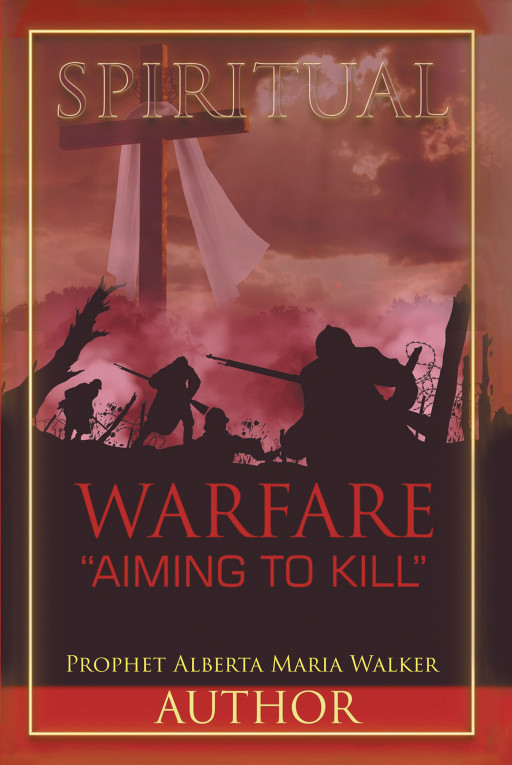 Prophet Alberta Maria Walker's New Book 'Spiritual Warfare: 'Aiming to Kill'' is a Great Companion for Every Individual in Finding Faith and Defeating the Darkness