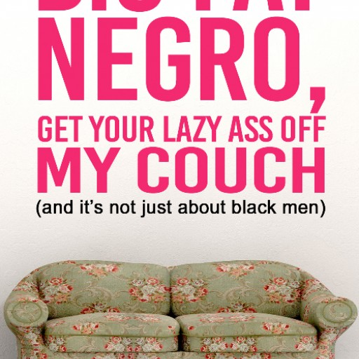 """Hollywood Writer, Sonja Warfield Publishes New Book   """"Big Fat Negro, Get Your Lazy Ass Off My Couch"""" (and it's not just about black men)"""