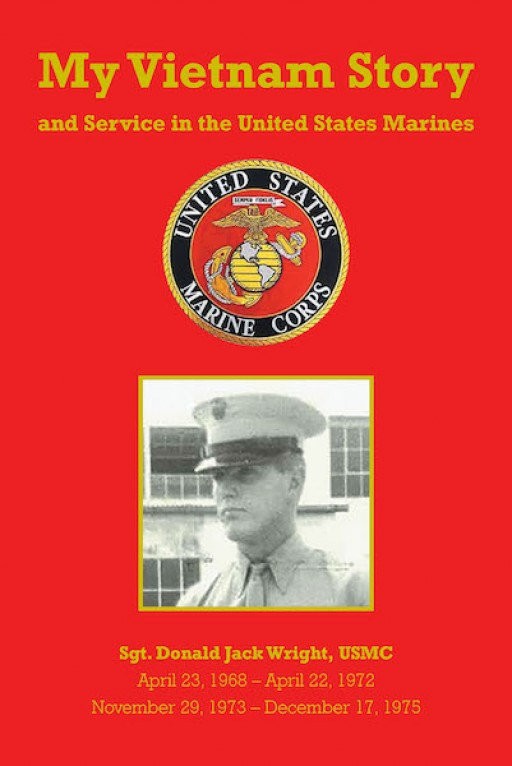 Donald Jack Wright's New Book 'My Vietnam Story and Service in the United States Marines' Shares a Former Soldier's Service During the Vietnam War