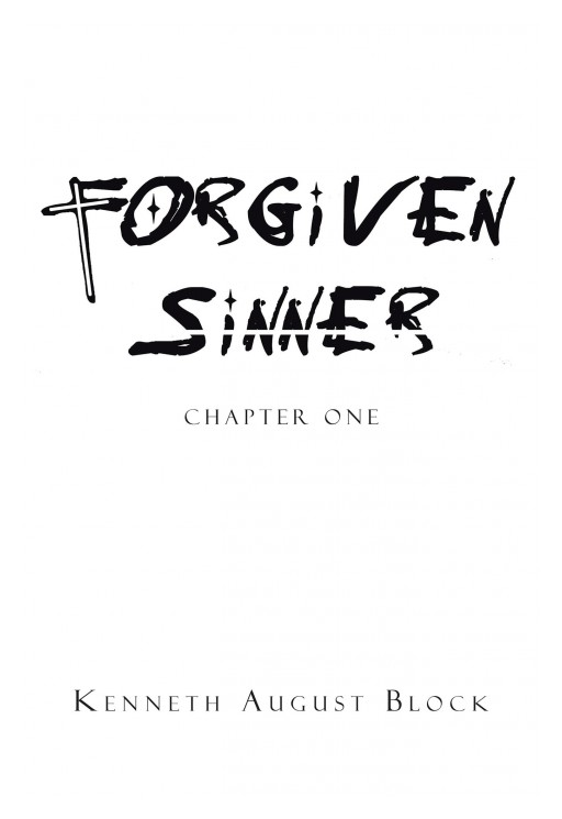 Kenneth August Block's New Book 'Forgiven Sinner' Shares a Profound Inspiration of Faith, Hope, and Love That the Lord Holds