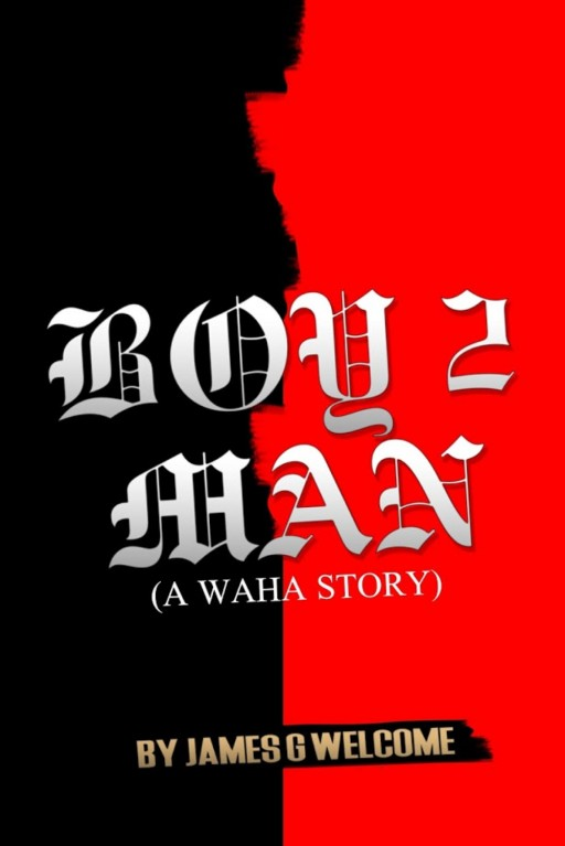 James Welcome's New Book 'Boy 2 Man a Waha Story' Shares the Author's Life Trials, Errors and Redemption