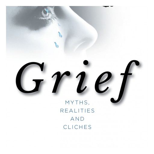 Wally Buyer's New Book 'Grief: Myths, Realities and Cliches' is a Resounding Narrative of Encouragement for People Suffering From Grief and Sorrow