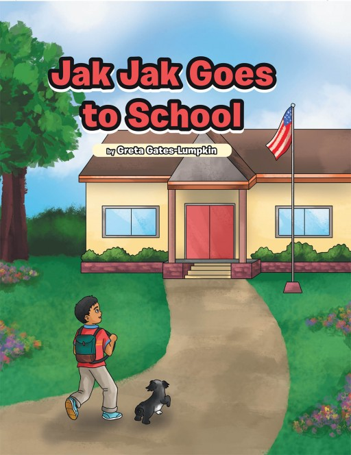 Greta Gates-Lumpkin's New Book 'Jak Jak Goes to School' is a Heartwarming Tale of an Energetic Dog's New Adventures at School
