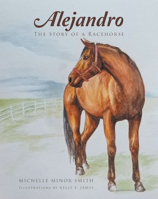 Michelle Minor-Smith's New Book, 'Alejandro the Story of a Racehorse' is a Riveting Tale of a Horse Who Has Won Numerous Races