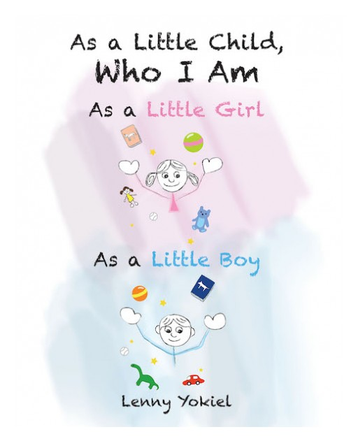 Lenny Yokiel's New Book 'As a Little Child, Who I Am - As a Little Girl; As a Little Boy' Illustrates the Charming Beauty of Embracing Oneself