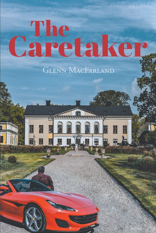 Glenn MacFarland's New Book 'The Caretaker' Addresses How Affluent People Are Easily Targeted in This Complicated World