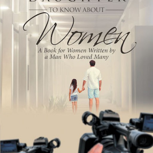 Bob Mika's New Book 'What I Want My Daughter to Know About Women: A Book for Women Written by a Man Who Loved Many' is Written About the Trials Life Presents From the Perspective of a Loving Father