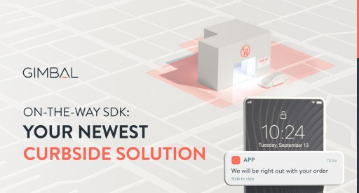Gimbal's On-the-Way SDK Creates Curbside Efficiencies for Retailers and Restaurants