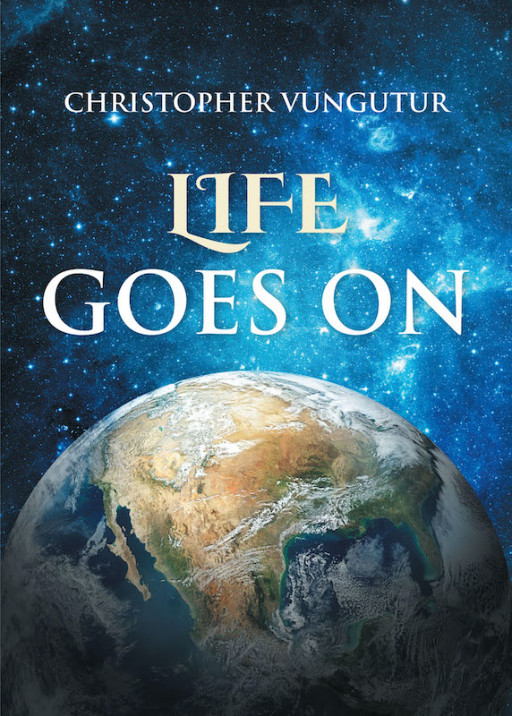 Christopher Vungutur's New Book 'Life Goes On' Captures Fragments Of A Spiritual Journey With The Father