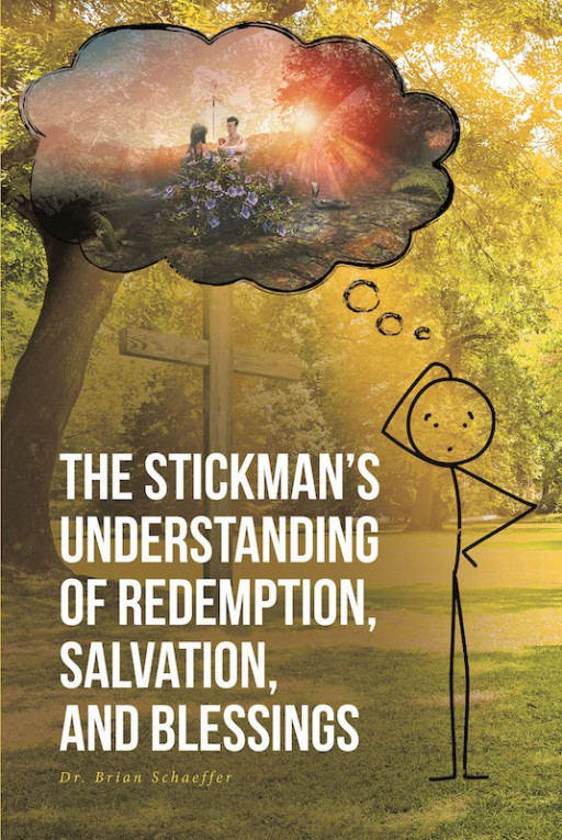 Dr. Brian Schaeffer's New Book 'The Stickman's Understanding of Redemption, Salvation, and Blessings' is an Amazing Display of God's Incredible Gift of Salvation