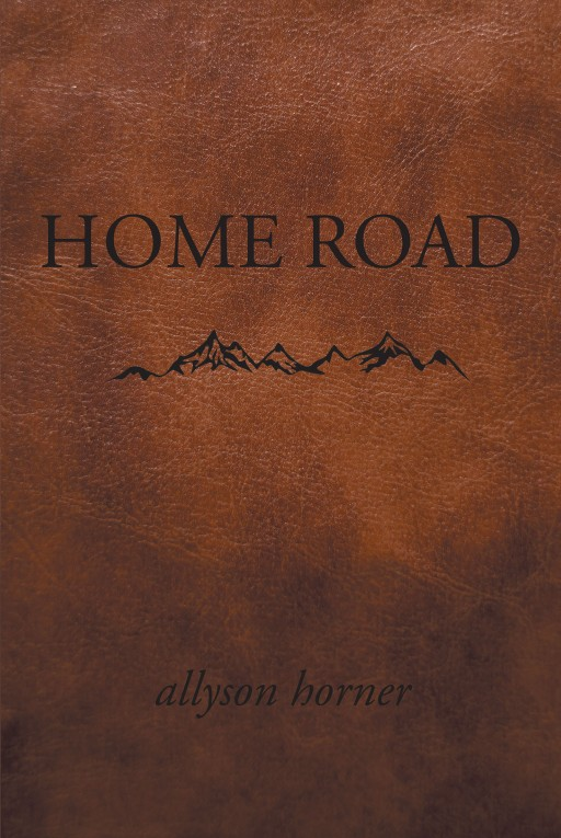Allyson Horner's New Book 'Home Road' Unravels the Surprising Adventures of a Brave and Determined Girl