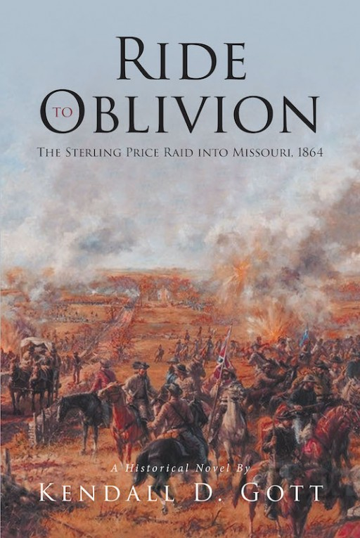Kendall D. Gott's New Book 'Ride to Oblivion' is a Brilliant Account of the South's Waning Years and the Sterling Price Raid Through Missouri in 1864