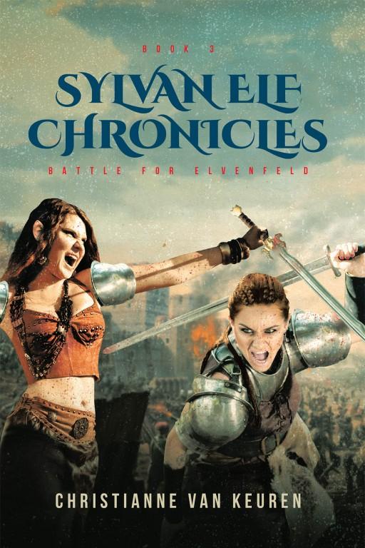Christianne Van Keuren's New Book 'Sylvan Elf Chronicles: Battle for Elvenfeld Book 3' Tells of a Grand Journey of Magic, Mythical Beasts, and Battles