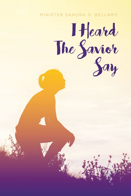 Minister Sandra G. Bellamy's New Book 'I Heard the Savior Say' is a Spiritual Handbook That Inspires Readers to Hear God, Who Speaks With Them