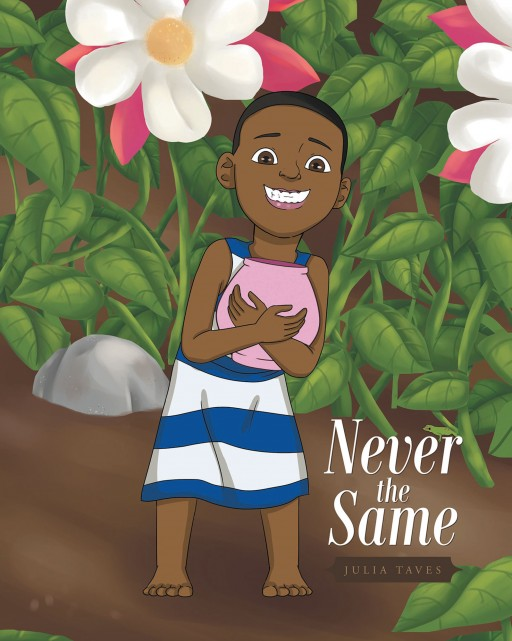 Julia Taves's New Book, 'Never the Same' is a Delightful Story of a Persistent Young Girl Who Makes Her Friend Smile Every Day