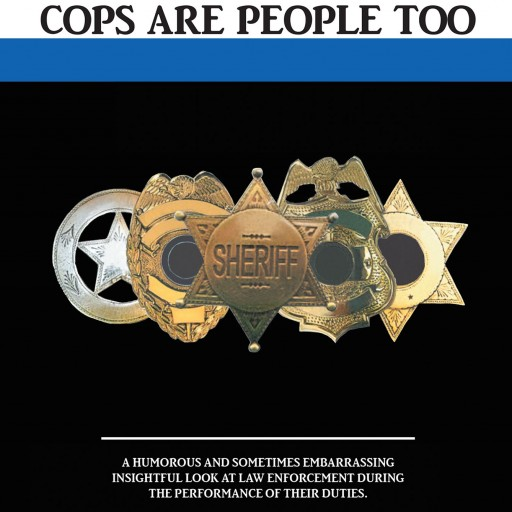 """Author Dale Wizieck's New Book """"Cops Are People Too"""" is a Heartwarming Collection of Recounted Humorous Stories From Police Officers."""