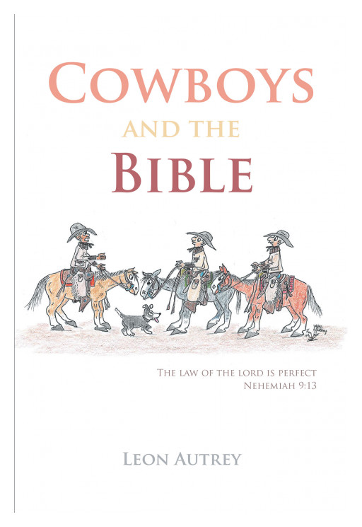 Autrey Leon's New Book 'Cowboys and the Bible' is an Inspiring Story Drawing From Bible Scriptures