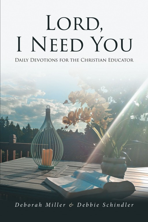 Deborah Miller and Debbie Schindler's New Book 'Lord, I Need You' is a Brilliant Source of Courage, Inspiration, and Hope in a Teacher's Journey to Growth