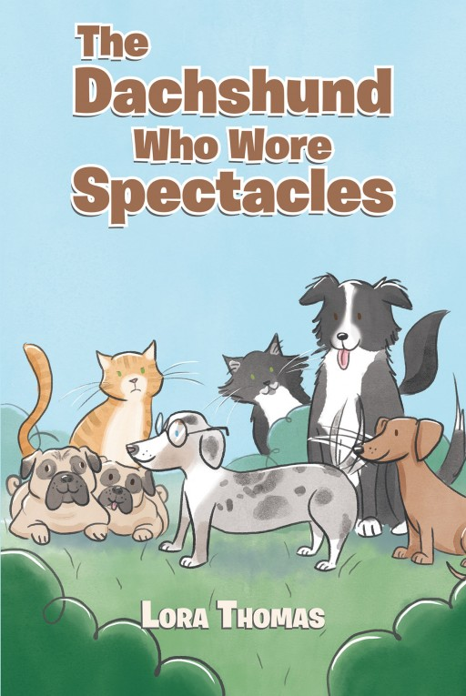 Lora Thomas' New Book 'The Dachshund Who Wore Spectacles' Follows the Amusing Adventures of a Dachshund Who Sports Specs