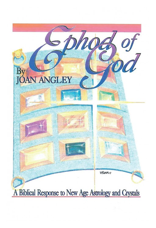 Joan Angley's New Book 'Ephod of God' Journeys Throughout the Enthralling Mysteries of God