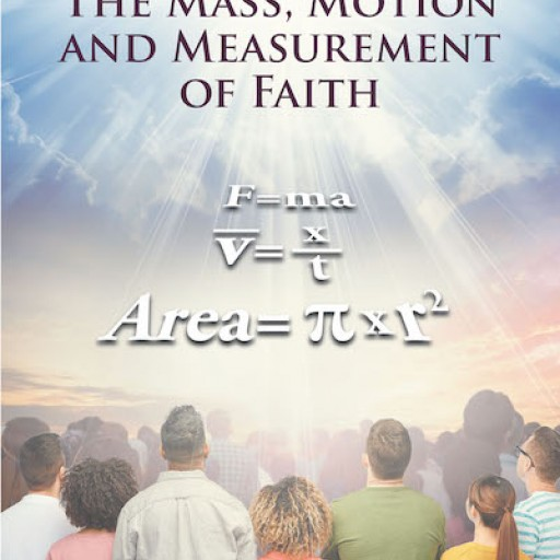 "Patrick Stanton's New Book ""The Mass, Motion and Measurement of Faith"" is a Nondenominational Read on the Topics of Faith and a Total Commitment in God."