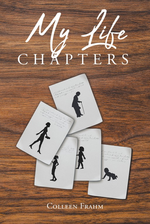 Colleen Frahm's New Book 'My Life Chapters' is a Beautiful Manuscript That Compiles Chapters of One's Life and Sparks Inspiration for Others Too