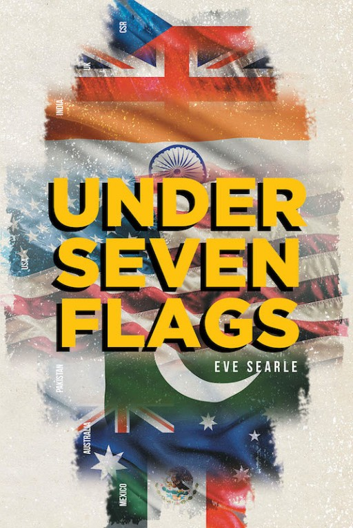Eve Searle's New Book 'Under Seven Flags' Shares the Astounding Life of a War Survivor and Her Purposeful Journey Across the World