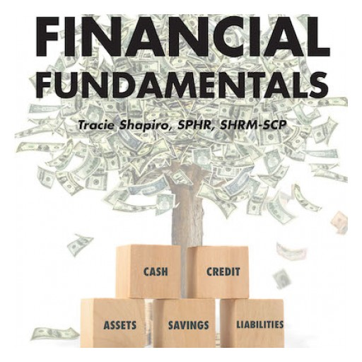 Tracie Shapiro's New Book 'Financial Fundamentals' Provides a Comprehensive Discussion on the Proper Handling of Personal Finances.