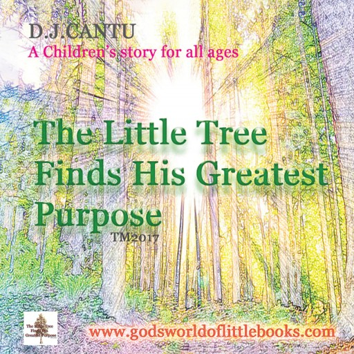 """D. J. Cantu's New Book """"The Little Tree Finds His Greatest Purpose"""" Shares a Tree's Journey of Finding His Worth in the World."""