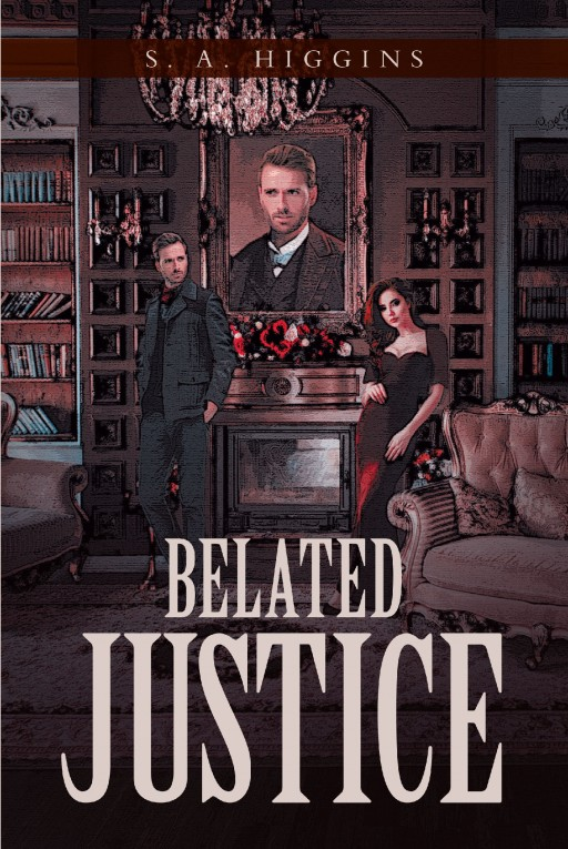 S. A. Higgins's New Book 'Belated Justice' is a Beguiling Tale of Allure and Enigma Revolving Around Two Impassioned People Searching for Their Justice