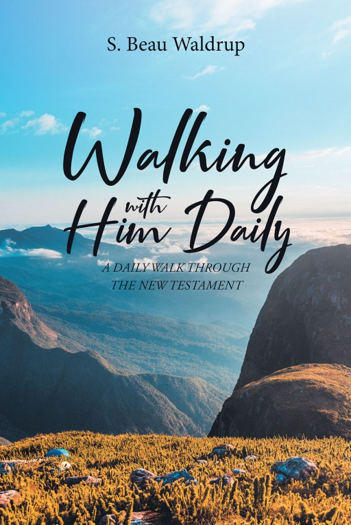 "S. Beau Waldrup's New Book ""Walking With Him Daily"" is a Guiding Account on the Magnitude of God's Word Throughout One's Personal Life"