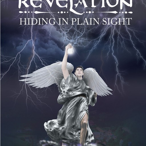 """Timothy E. Enders's New Book """"Revelation: Hiding in Plain Sight"""" is a Remarkable, Scripture-Based Guide for Unlocking the Secrets in the Cryptic Book of Revelation."""