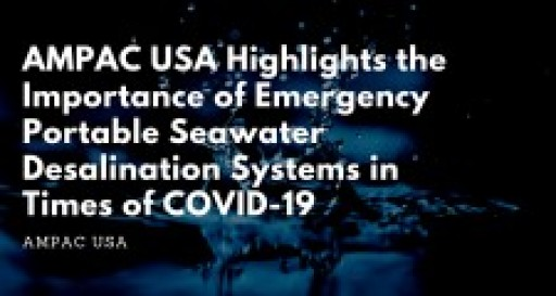 AMPAC USA Highlights the Importance of Emergency Portable Seawater Desalination Systems in Times of COVID-19