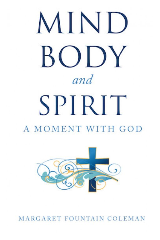 Margaret Fountain Coleman's New Book 'Mind, Body and Spirit: A Moment With God' Inspires Powerful Virtues That Lead to a Profound Transformation in Life